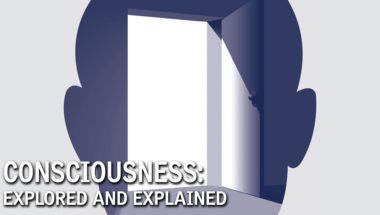 Consciousness: Explored and Explained