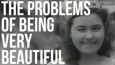 The Problems of Being Very Beautiful