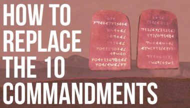 How to Replace the 10 Commandments