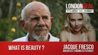 London Real interviews Jacque Fresco - What is Beauty?