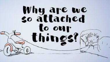 Why are we so attached to our things?
