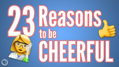 23 Reasons to be Cheerful (Thanks to Science!)