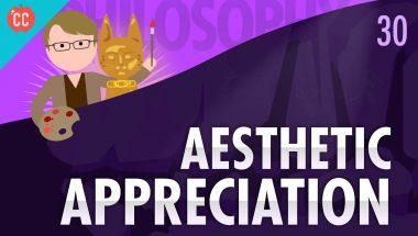 Crash Course Philosophy #30: Aesthetic Appreciation