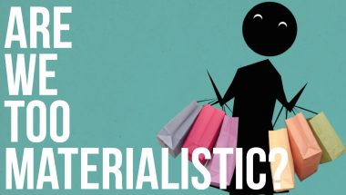 Are we too Materialistic?