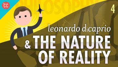 Crash Course Philosophy #4: Leonardo DiCaprio & The Nature of Reality