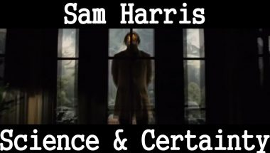 Sam Harris: Science & Certainty