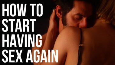 How to Start Having Sex Again