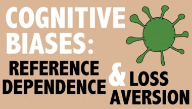 CRITICAL THINKING - Cognitive Biases: Reference Dependence and Loss Aversion