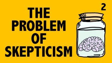 Epistemology: The Problem of Skepticism