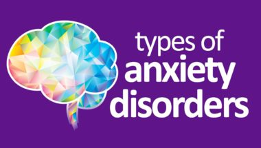 Types Of Anxiety Disorders And Their Symptoms