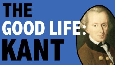 PHILOSOPHY - The Good Life: Kant
