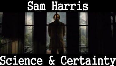 Sam Harris: Science & Certainty