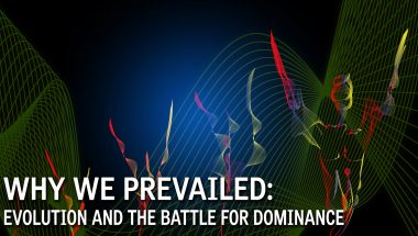 Why We Prevailed: Evolution and the Battle for Dominance