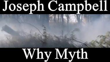 Joseph Campbell: Why Myth?