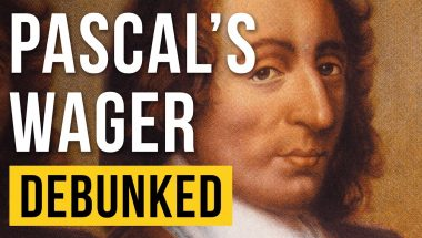 Pascal's Wager - Debunked (Blaise Pascal Refuted)